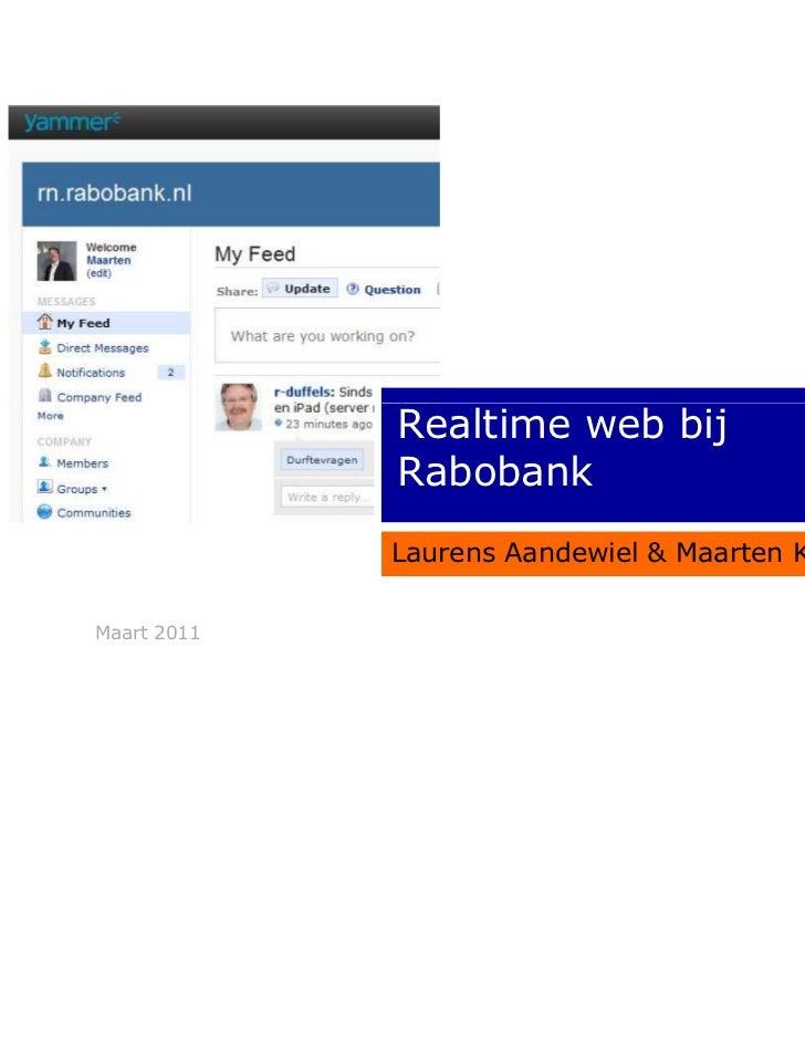 Realtime web bij             Rabobank             Laurens Aandewiel & Maarten KorzMaart 2011