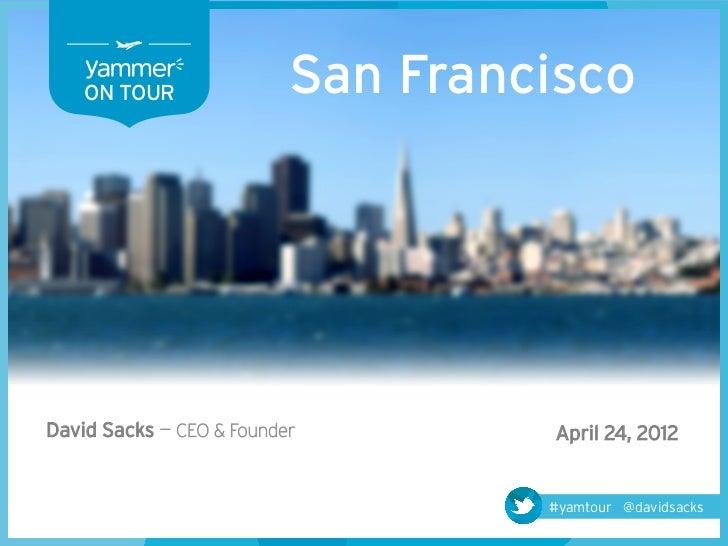 ON TOUR               San FranciscoDavid Sacks — CEO & Founder        April 24, 2012                                   #ya...