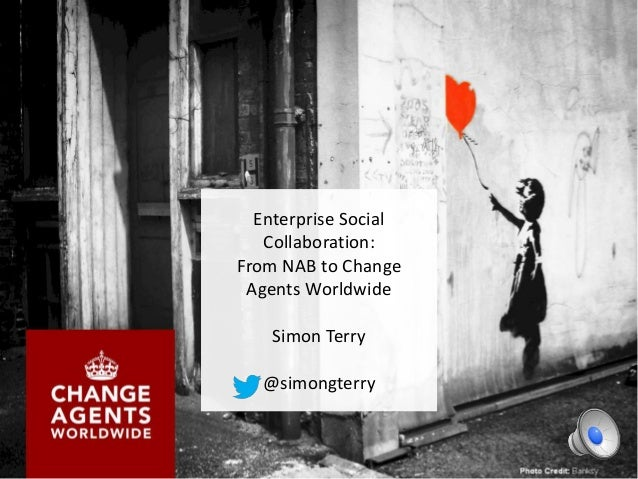 Enterprise Social Collaboration: From NAB to Change Agents Worldwide Simon Terry @simongterry