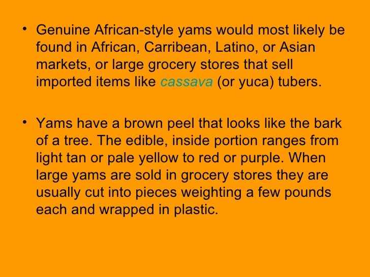 <ul><li>Genuine African-style yams would most likely be found in African, Carribean, Latino, or Asian markets, or large gr...
