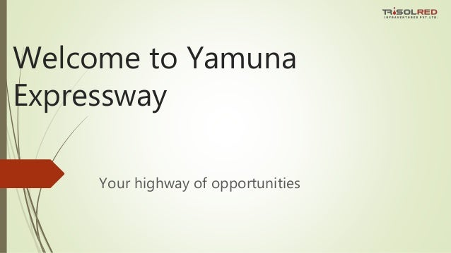 Welcome to Yamuna Expressway Your highway of opportunities