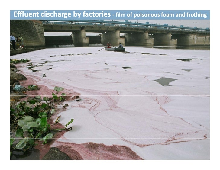 Effluent discharge by factories ‐ film of poisonous foam and frothing