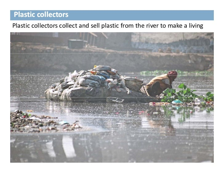 Plastic collectorsPlastic collectors collect and sell plastic from the river to make a living