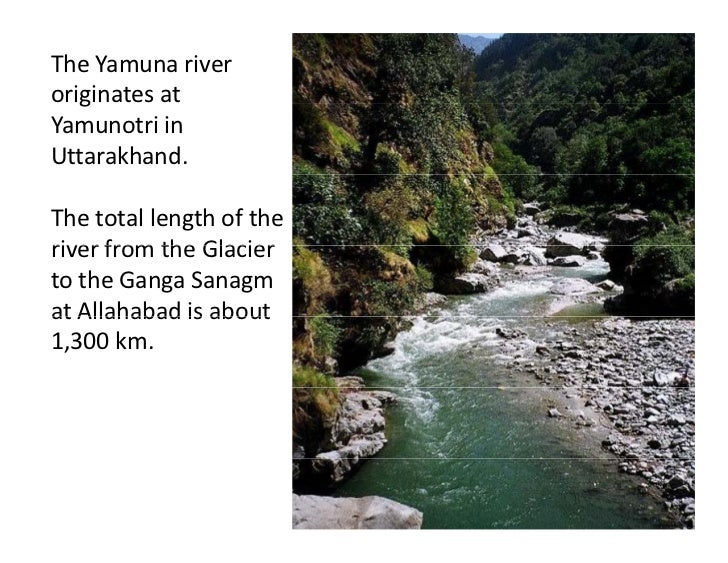 The Yamuna river originates at    gYamunotri in Uttarakhand.The total length of the river from the Glacier river from the ...