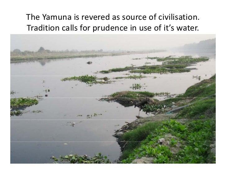 TheYamunaisreveredassourceofcivilisation.                    pTraditioncallsforprudenceinuseofit'swater.