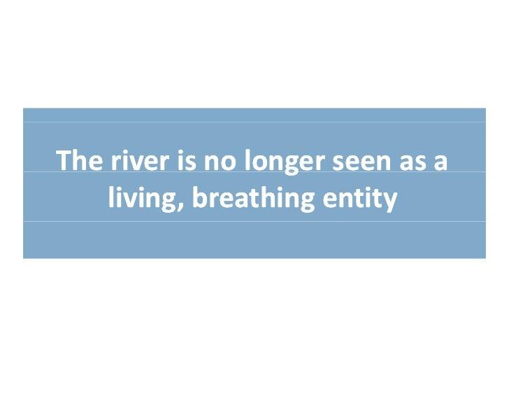Theriverisnolongerseenasa                   g    living,breathingentity