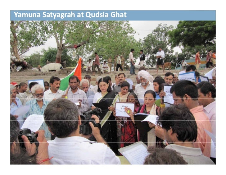 The Yamuna Satyagrah began in Aug 2007  and i A 2007 dpledged to save the Yamuna flood plains from encroachments. 24 hour ...