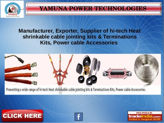 YAMUNAPOWERTECHNOLOGIES Manufacturer, Exporter, Supplier of hi-tech Heat shrinkable cable jointing kits & Terminations K...