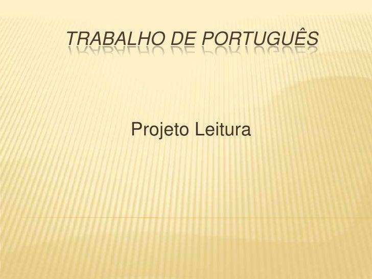 TRABALHO DE PORTUGUÊS     Projeto Leitura