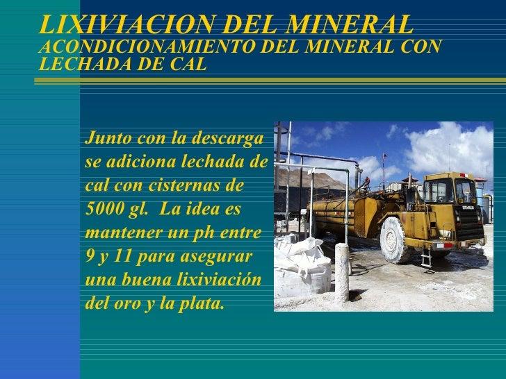 LIXIVIACION DEL MINERAL ACONDICIONAMIENTO DEL MINERAL CON LECHADA DE CAL Junto con la descarga se adiciona lechada de cal ...