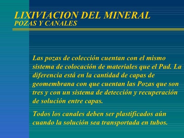 LIXIVIACION DEL MINERAL POZAS Y CANALES Las pozas de colección cuentan con el mismo sistema de colocación de materiales qu...