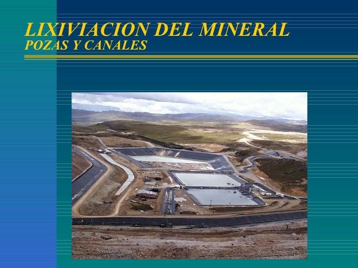 LIXIVIACION DEL MINERAL POZAS Y CANALES