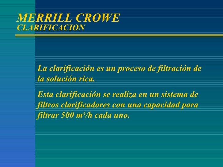 MERRILL CROWE CLARIFICACION La clarificación es un proceso de filtración de la solución rica. Esta clarificación se realiz...