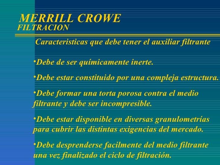 MERRILL CROWE  FILTRACION <ul><li>Debe de ser químicamente inerte. </li></ul><ul><li>Debe estar constituido por una comp...
