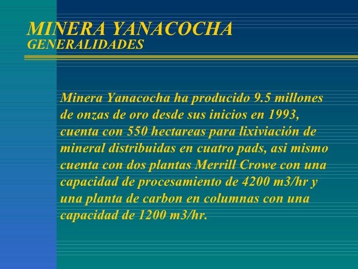 MINERA YANACOCHA GENERALIDADES Minera Yanacocha ha producido 9.5 millones de onzas de oro desde sus inicios en 1993, cuent...