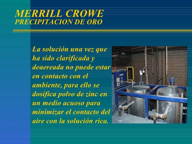 MERRILL CROWE  PRECIPITACION DE ORO La solución una vez que ha sido clarificada y deaereada no puede estar en contacto con...