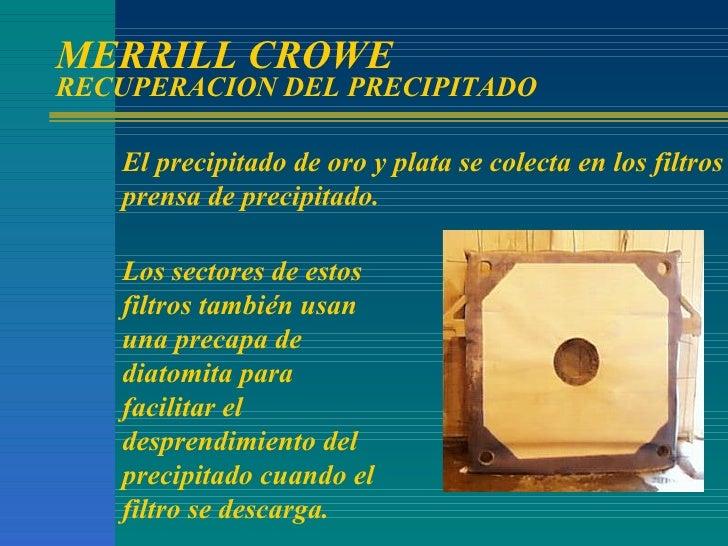 MERRILL CROWE  RECUPERACION DEL PRECIPITADO El precipitado de oro y plata se colecta en los filtros prensa de precipitado....