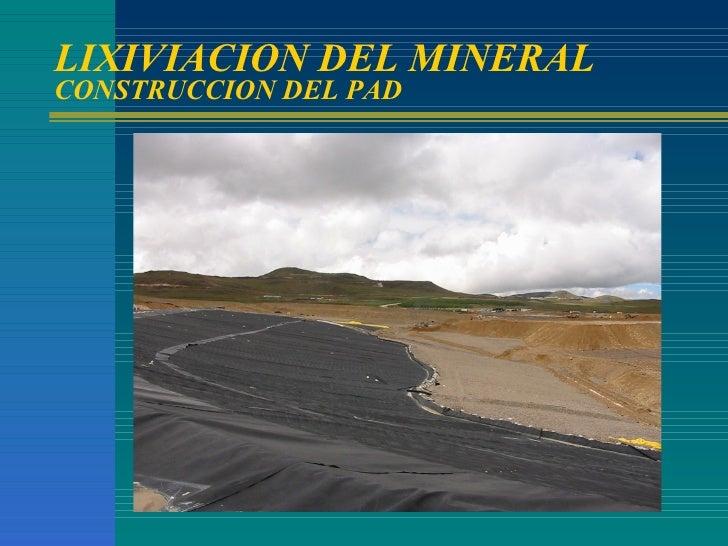 LIXIVIACION DEL MINERAL CONSTRUCCION DEL PAD