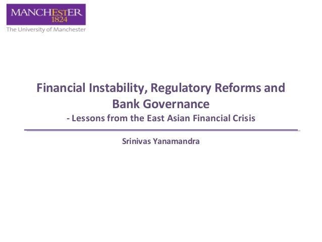 Financial Instability, Regulatory Reforms and  Bank Governance  - Lessons from the East Asian Financial Crisis  Srinivas Y...
