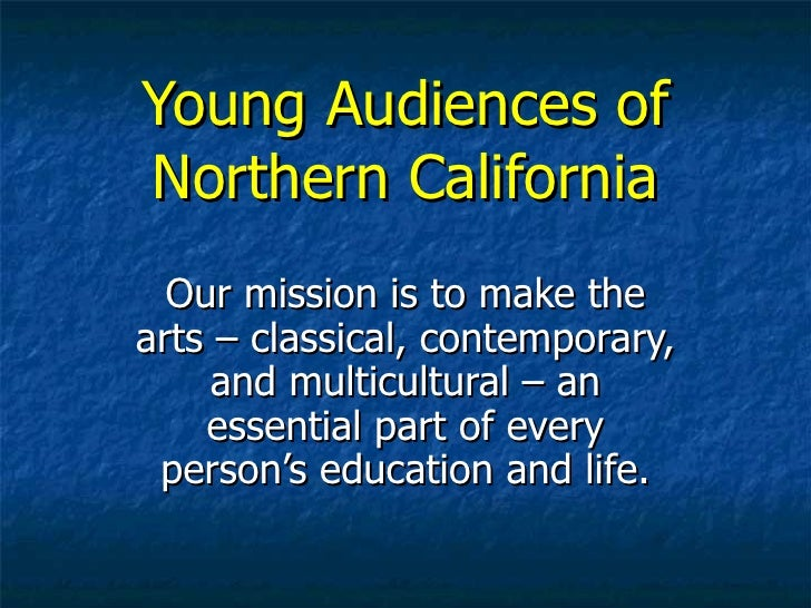 Young Audiences of Northern California Our mission is to make the arts – classical, contemporary, and multicultural – an e...