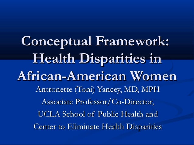 Conceptual Framework:Conceptual Framework: Health Disparities inHealth Disparities in African-American WomenAfrican-Americ...
