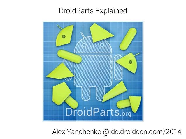 Alex Yanchenko @ de.droidcon.com/2014 DroidParts Explained
