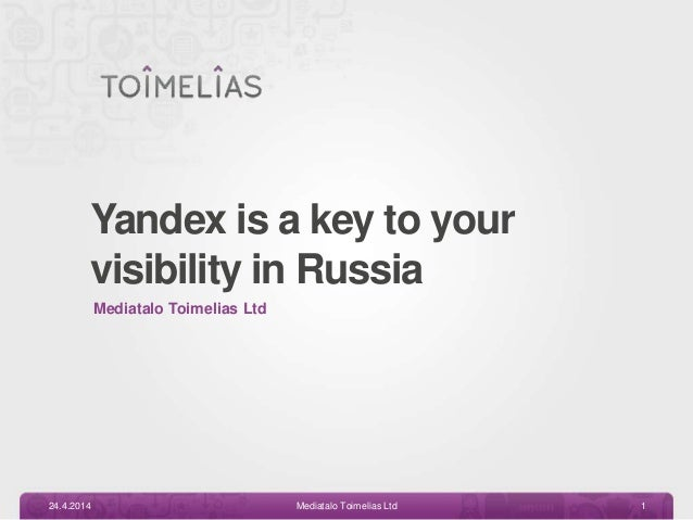 Yandex is a key to your visibility in Russia Mediatalo Toimelias Ltd 24.4.2014 Mediatalo Toimelias Ltd 1