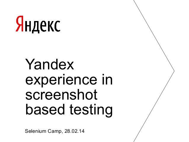 Yandex experience in screenshot based testing Selenium Camp, 28.02.14