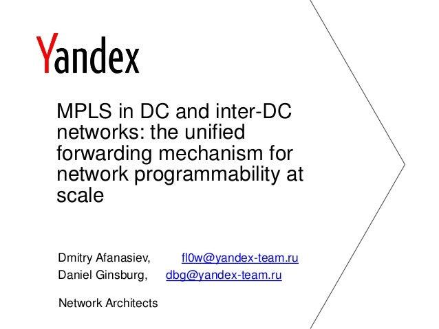 Dmitry Afanasiev, fl0w@yandex-team.ru Daniel Ginsburg, dbg@yandex-team.ru Network Architects MPLS in DC and inter-DC netwo...