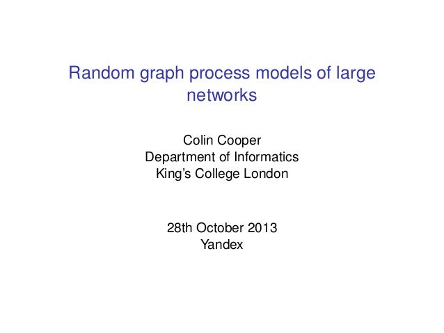 Random graph process models of large networks Colin Cooper Department of Informatics King's College London  28th October 2...