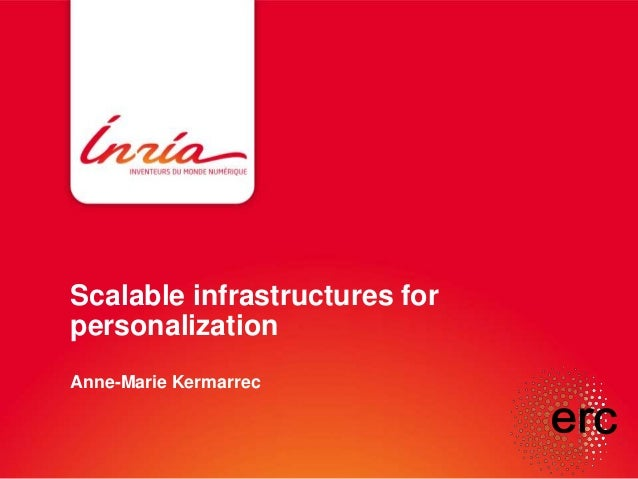 Scalable infrastructures for personalization Anne-Marie Kermarrec