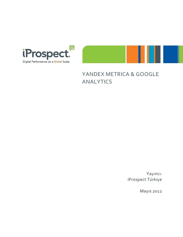 YANDEX METRICA & GOOGLEANALYTICS                      Yayıncı:             iProspect Türkiye                   Mayıs 2012