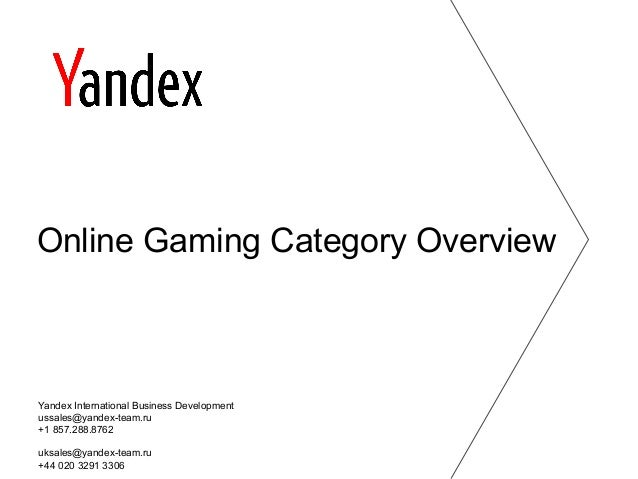Online Gaming Category Overview Yandex International Business Development ussales@yandex-team.ru +1 857.288.8762 uksales@y...
