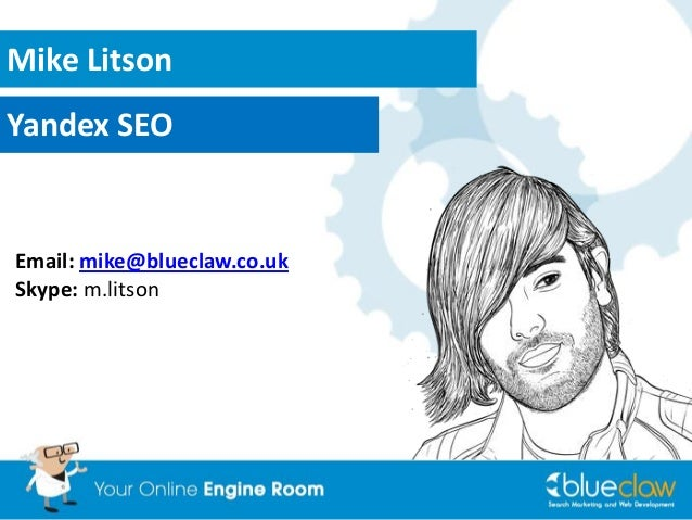 Mike Litson Yandex SEO  Email: mike@blueclaw.co.uk Skype: m.litson
