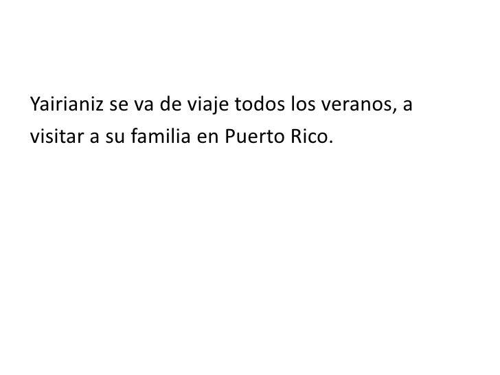 Yairianiz se va de viajetodos los veranos, a <br />visitar a sufamilia en Puerto Rico.<br />