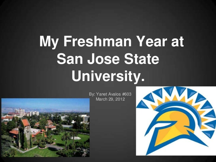 My Freshman Year at  San Jose State    University.      By: Yanet Avalos #603          March 29, 2012
