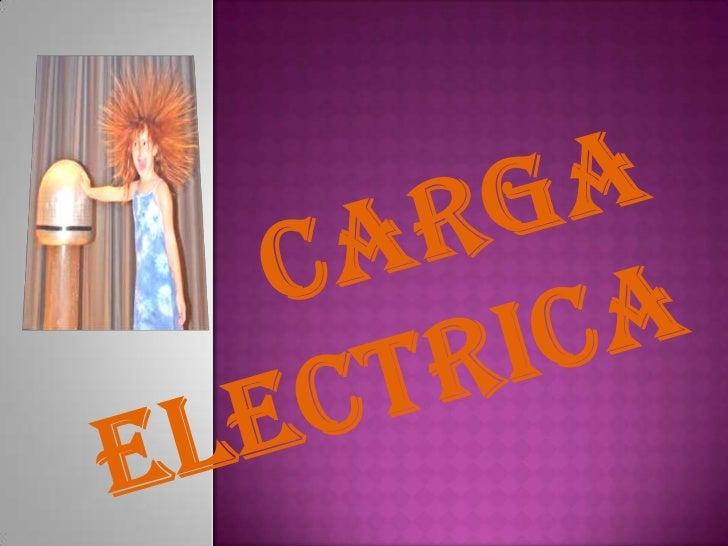  Enfísica, la carga eléctrica es una propiedad intrínseca de algunas partículas subatómicas que se manifiesta mediante at...