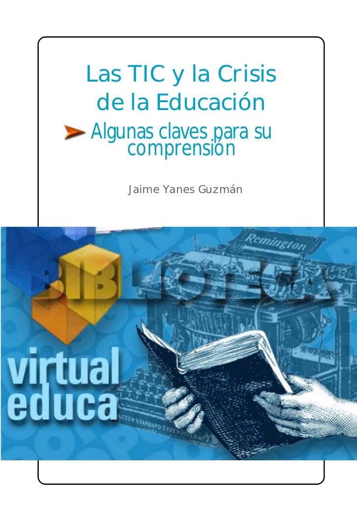 Las TIC y la Crisis de la EducaciónAlgunas claves para su    comprensión    Jaime Yanes Guzmán