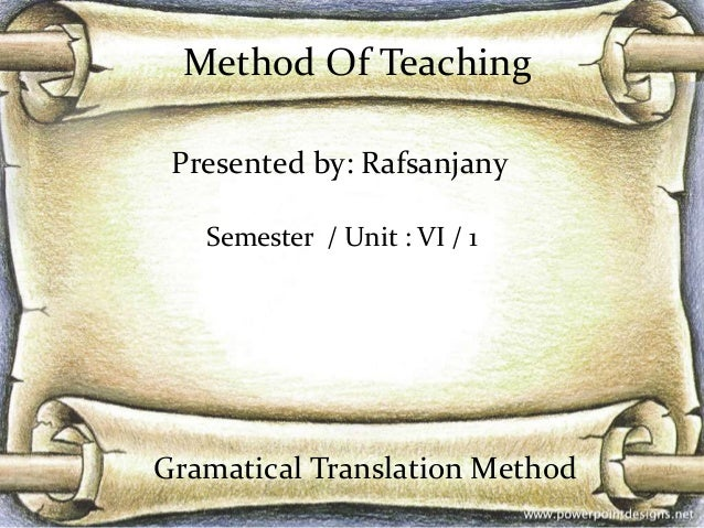 Gramatical Translation MethodPresented by: RafsanjanySemester / Unit : VI / 1Method Of Teaching