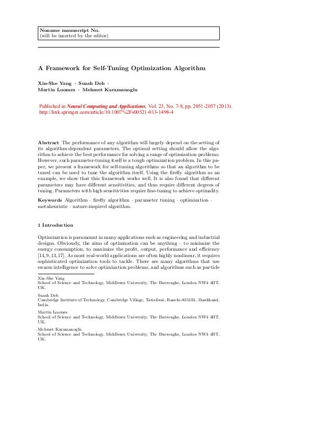 Noname manuscript No. (will be inserted by the editor) A Framework for Self-Tuning Optimization Algorithm Xin-She Yang · S...