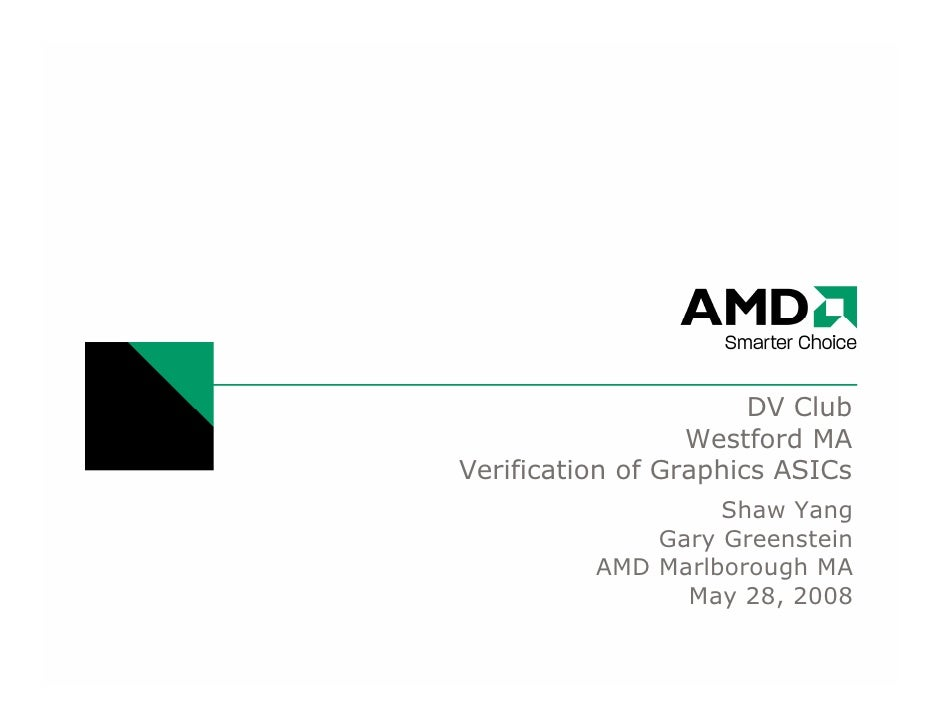 DV Club                   Westford MA Verification of Graphics ASICs                    Shaw Yang               Gary Green...