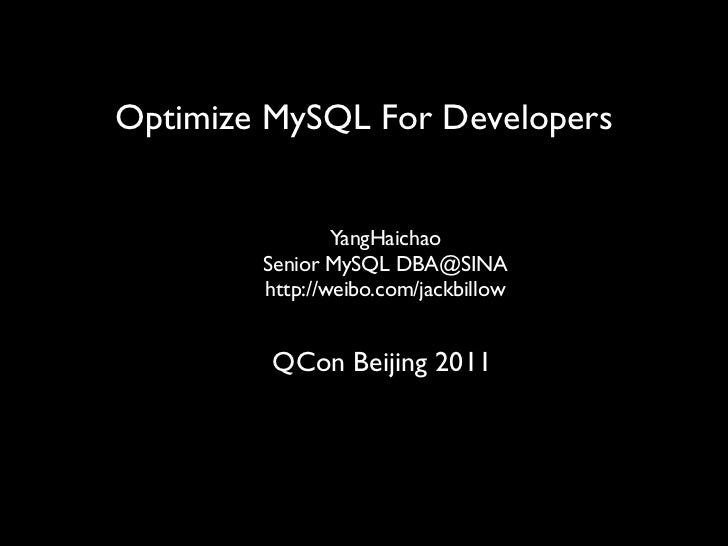Optimize MySQL For Developers                YangHaichao        Senior MySQL DBA@SINA        http://weibo.com/jackbillow  ...