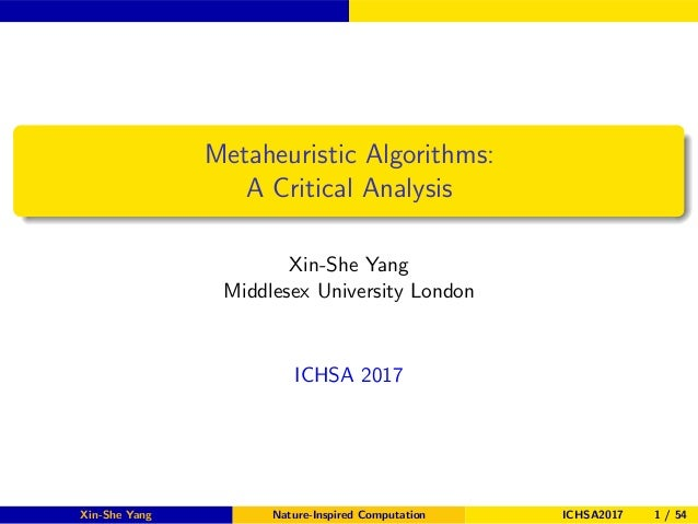 Metaheuristic Algorithms: A Critical Analysis Xin-She Yang Middlesex University London ICHSA 2017 Xin-She Yang Nature-Insp...
