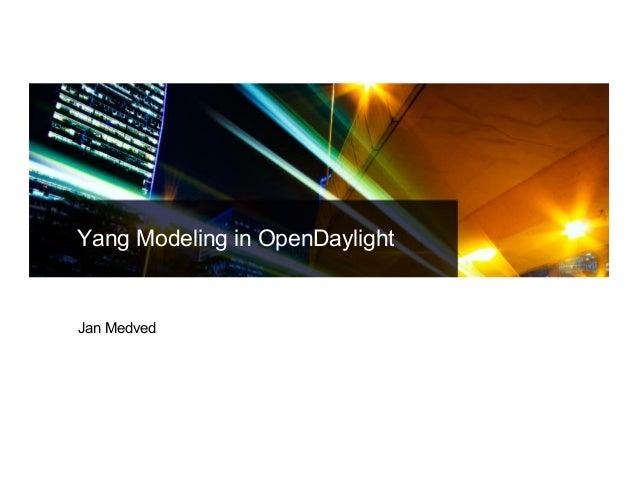 Yang Modeling in OpenDaylight  Jan Medved