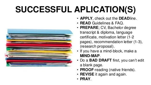 • APPLY, check out the DEADline. • READ Guidelines & FAQ. • PREPARE; CV, Bachelor degree transcript & diploma, language ce...