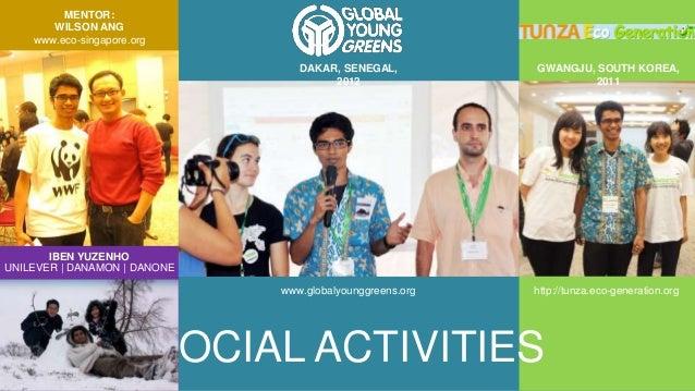 SOCIAL ACTIVITIES DAKAR, SENEGAL, 2012 GWANGJU, SOUTH KOREA, 2011 www.globalyounggreens.org http://tunza.eco-generation.or...