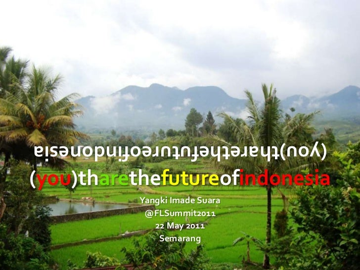 (you)tharethefutureofindonesia<br />(you)tharethefutureofindonesia<br />YangkiImadeSuara<br />@FLSummit2011<br />22 May 20...