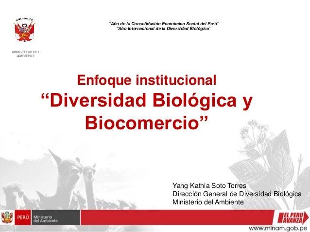 """MINISTERIO DEL AMBIENTE Enfoque institucional """"Diversidad Biológica y Biocomercio"""" """"Año de la Consolidación Económico Soci..."""