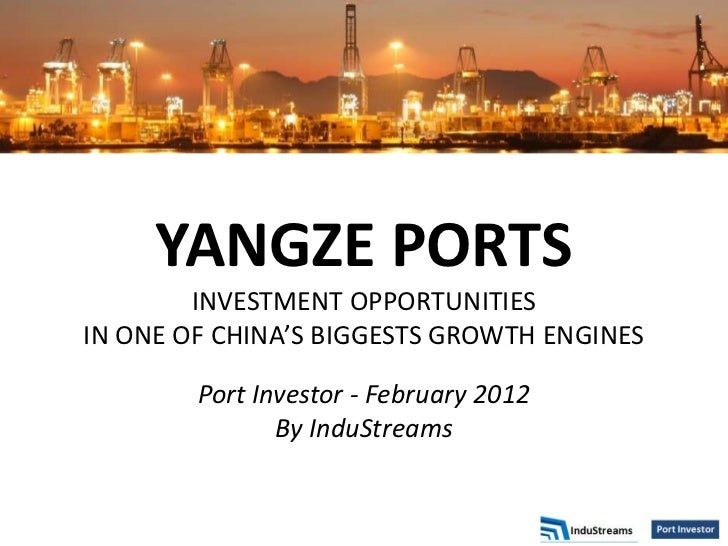 YANGZE PORTS        INVESTMENT OPPORTUNITIESIN ONE OF CHINA'S BIGGESTS GROWTH ENGINES        Port Investor - February 2012...
