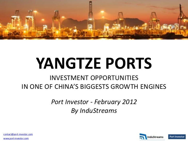 YANGTZE PORTS                       INVESTMENT OPPORTUNITIES               IN ONE OF CHINA'S BIGGESTS GROWTH ENGINES      ...